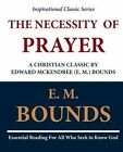 The Necessity of Prayer: A Christian Classic by Edward McKendree (E. M.) Bounds by E M Bounds (Paperback / softback, 2011)
