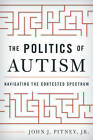 The Politics of Autism: Navigating the Contested Spectrum by John J. Pitney (Hardback, 2015)