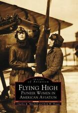 Flying High: Pioneer Women in American Aviation Images of Aviation