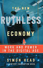 The New Ruthless Economy: Work and Power in the Digital Age by Simon Head (Paperback, 2005)