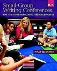 Small-Group Writing Conferences, K-5: How to Use Your Instructional Time More Efficiently by Holly Slaughter (Paperback / softback, 2009)