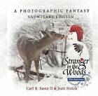 Stranger in the Woods: A Photographic Fantasy: Snowflake Edition by II, Carl R Sams (Hardback, 2010)