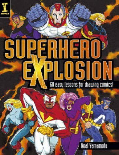Superhero Explosion: 60 Easy Lessons for Drawing Comics By Neil Yamamoto
