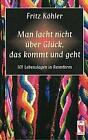 Man lacht nicht über Glück, das kommt und geht von Fritz Köhler (1997, Gebundene Ausgabe)