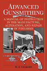 Advanced Gunsmithing: A Manual of Instruction in the Manufacture, Alteration, and Repair of Firearms by W. F. Vickery (Paperback, 2015)