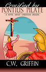 Crucified by Pontius Pilate by C W Griffen (Paperback / softback, 2004)