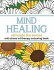 Mind Healing Anti-Stress Art Therapy Colouring Book: Stimulate the Senses by Christina Rose (Paperback / softback, 2015)