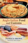 Anglo-indian Food and Customs Tenth Anniversary Edition 9780595716401 Brown