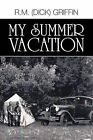 My Summer Vacation by R M (Dick) Griffin (Paperback / softback, 2011)