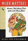 Work Matters : Women Talk about Their Jobs and Their Lives by Friedman, Sara