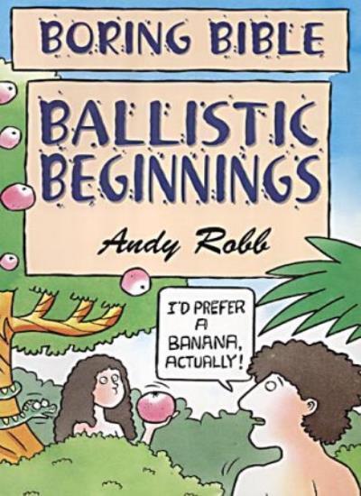 Ballistic Beginnings (Boring Bible Series),Andy Robb