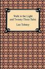 Walk in the Light and Twenty-Three Tales by Count Leo Nikolayevich Tolstoy, Louise Maude (Paperback / softback, 2009)