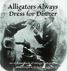 Alligators Always Dress for Dinner : An Alphabet Book of Vintage Photographs by Linda J. Donigan and Michael Horwitz (1997, Hardcover)
