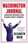 Washington Journal: Reporting Watergate and Richard Nixon's Downfall by Elizabeth Drew (Paperback / softback, 2015)