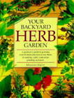 Your Backyard Herb Garden: A Gardener's Guide to Growing, Using and Enjoying Herbs Organically by Miranda Smith (Paperback, 1999)