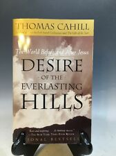 The Hinges of History: Desire of the Everlasting Hills : The World Before and after Jesus Bk. 3 by Thomas Cahill (2001, Paperback)