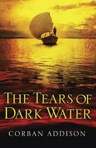 The-Tears-of-Dark-Water-by-Corban-Addison-9781848663107-Hardback-2015
