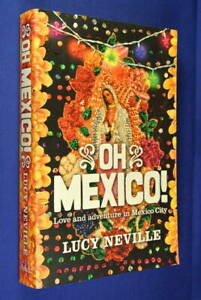 OH-MEXICO-Lucy-Neville-LOVE-AND-ADVENTURE-IN-MEXICO-CITY-Mexican-Travel-Book