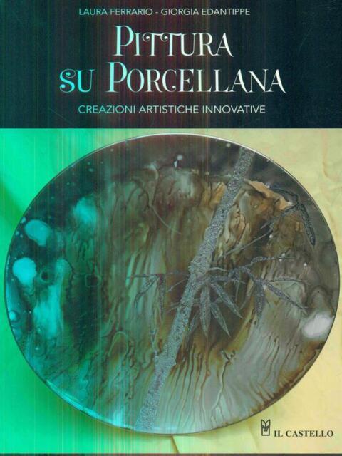 PITTURA SU PORCELLANA  FERRARIO / EDANTIPPE IL CASTELLO 2011