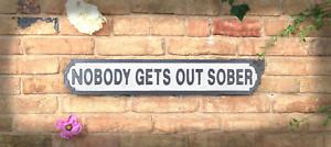 Street Sign Nobody Gets Out Sober Vintage Road Sign