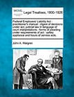 Federal Employers' Liability ACT: Practitioner's Manual: Digest of Decisions Under ACT; Judicial Law in Language of Court Interpretations: Forms of Pleading Under Requirements of ACT: Safety Appliance and Hours of Service Acts. by John A Walgren (Paperback / softback, 2010)