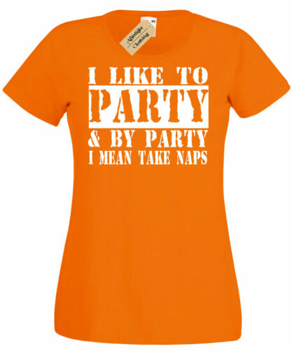Womens I Like Party And By Party I Mean Take Naps Funny t Shirt ladies top