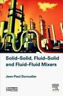 Solid-Solid, Fluid-Solid, Fluid-Fluid Mixers by Jean-Paul Duroudier (Hardback, 2016)