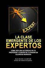La Clase Emergente de Los Expertos : Cómo Ser una Autoridad en Tu Profesión y...