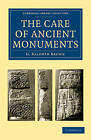 The Care of Ancient Monuments: An Account of Legislative and Other Measures Adopted in European Countries for Protecting Ancient Monuments, Objects and Scenes of Natural Beauty, and for Preserving the Aspect of Historical Cities by G. Baldwin Brown (Paperback, 2010)