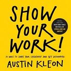 Show Your Work!: 10 Things Nobody Told You About Getting Discovered by Austin Kleon (Paperback, 2014)