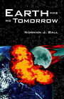 Earth Has No Tomorrow by Norman J Ball (Paperback / softback, 2006)