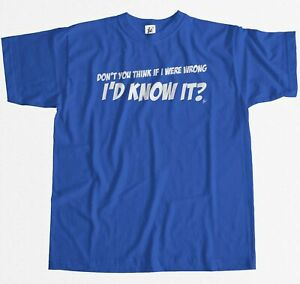 Don/'t You Think If I Were Wrong I/'d Know It Funny Mens T-Shirt