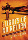 Flights of No Return: Aviation History's Most Infamous One-Way Tickets to Immortality by Steven A. Ruffin (Hardback, 2015)