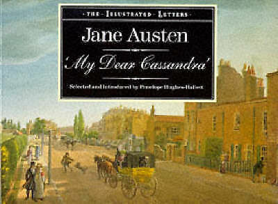 """AS NEW"" The Illustrated Letters of Jane Austen - 'My Dear Cassandra', Jane Aust"