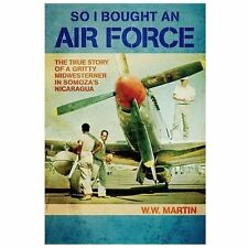 So I Bought an Air Force: The True Story of a Gritty Midwesterner in Somoza's Ni