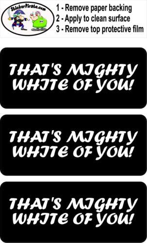 3 That/'s Mighty White Of You Hard Hat Biker Helmet Sticker Bs534 3