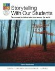 Storytelling with Our Students: Techniques for Telling Tales from Around the World by David Heathfield (Paperback, 2014)