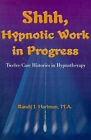 Shhh, Hypnotic Work in Progress: Twelve Case Histories in Hypnotherapy by Randy J Hartman (Paperback / softback, 2000)