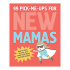 99 Pick-Me-Ups for New Mamas: How to Relax, Survive, and Even Enjoy Those First Few Months by Elsbeth Teeling, Gerard Janssen (Paperback, 2014)