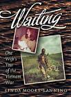 Waiting: One Wife's Year of the Vietnam War by Linda Moore-Lanning (Hardback, 2009)
