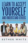 Learn to Accept Yourself and Understand Others: Handbook for Emotional, Physical, and Spiritual Wellness by Esther White (Paperback / softback, 2012)