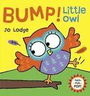 Bump! Little Owl by Jo Lodge (Hardback, 2014)