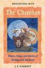 Meditations with the Cherokee: Prayers, Songs and Stories of Healing and Harmony by J. T. Garrett (Paperback, 2001)