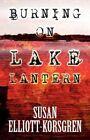Burning on Lake Lantern by Susan Elliott-Korsgren (Paperback / softback, 2012)