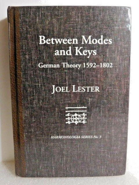 Between Modes and Keys, German Theory 1592-1802, JOEL LESTER Harmonologia Series