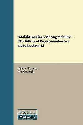 Mobilizing Place, Placing Mobility: The Politics of Representation in a Globali