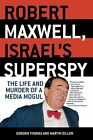 Robert Maxwell Israel's Superspy The Life and Murder of a Media Mogul Paperba
