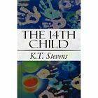 The 14th Child: Memoirs of Growing Up by K T Stevens (Paperback / softback, 2011)