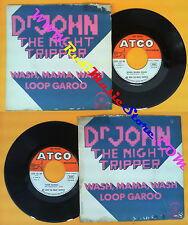 LP 45 7'' DR JOHN THE NIGHT TRIPPER Wash mama wash Loop garoo ATCO no cd mc dvd