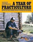 A Year of Practiculture: Recipes for Living, Growing, Hunting & Cooking by Rohan Anderson (Hardback, 2016)